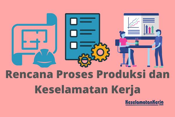 Rencana Proses Produksi dan Keselamatan Kerja