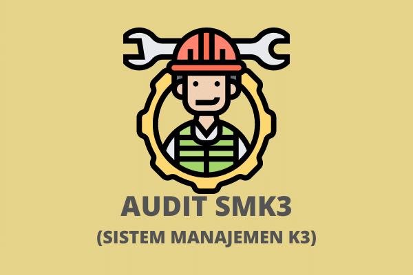 AUDIT SMK3 (SISTEM MANAJEMEN K3)